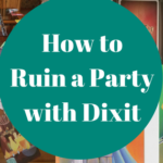 Dixit and Ruining Parties